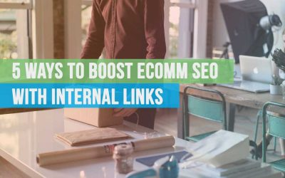 5 Ways to Boost Your Ecommerce SEO with Internal Links