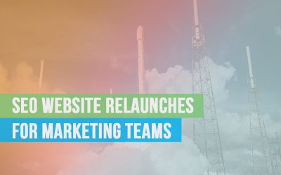 A 10-Point Guide to SEO Website Relaunches for Marketing Teams