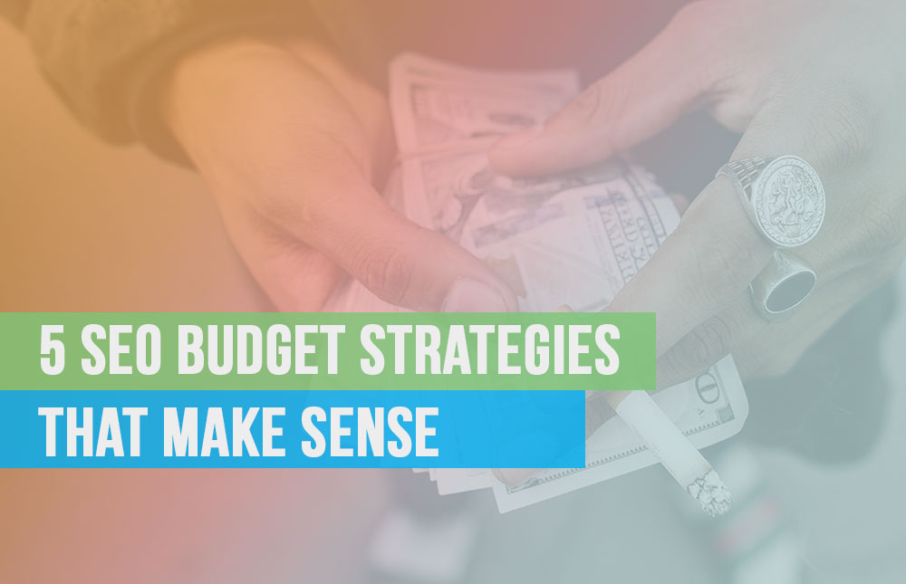5 SEO Budget Strategies that Make Sense